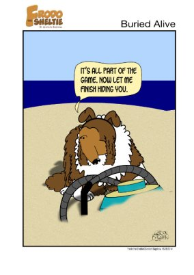 Frodo the Sheltie dog comic strip: Frodo is at the beach and he's burying the vacuum, saying, It's all part of the game. Now let me finish hiding you.