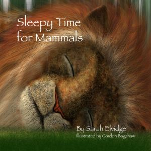 Sleepy Time For Mammals, written by Sarah Elvidge and illustrated by Gordon Bagshaw. Winner of 2014 L.M. Montgomery for Children's Writing. 2nd prize